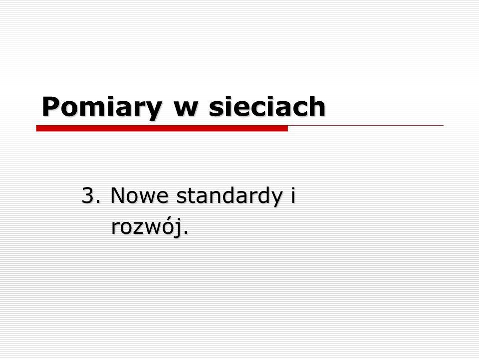 Pomiary w sieciach 3. Nowe standardy i rozwój. rozwój.