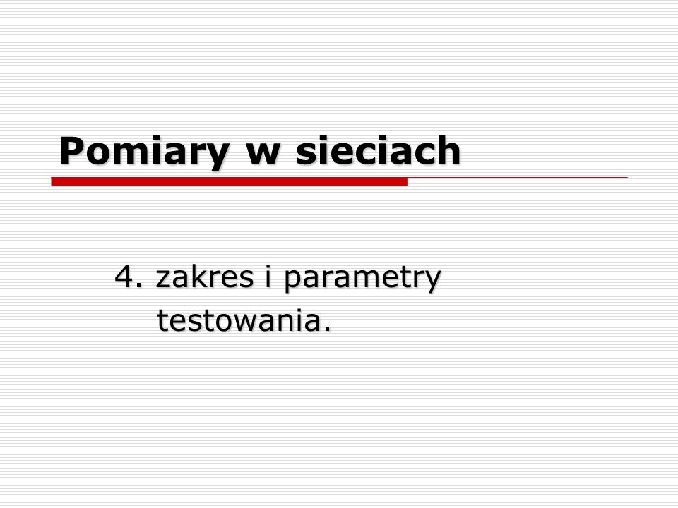 Pomiary w sieciach 4. zakres i parametry testowania. testowania.