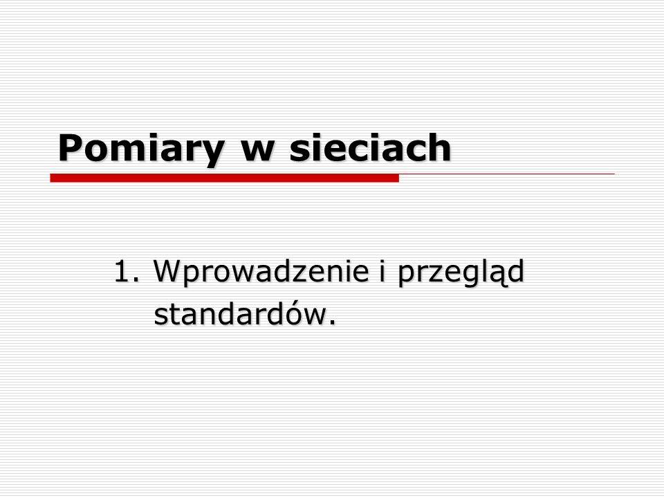 Pomiary w sieciach 1. Wprowadzenie i przegląd standardów. standardów.