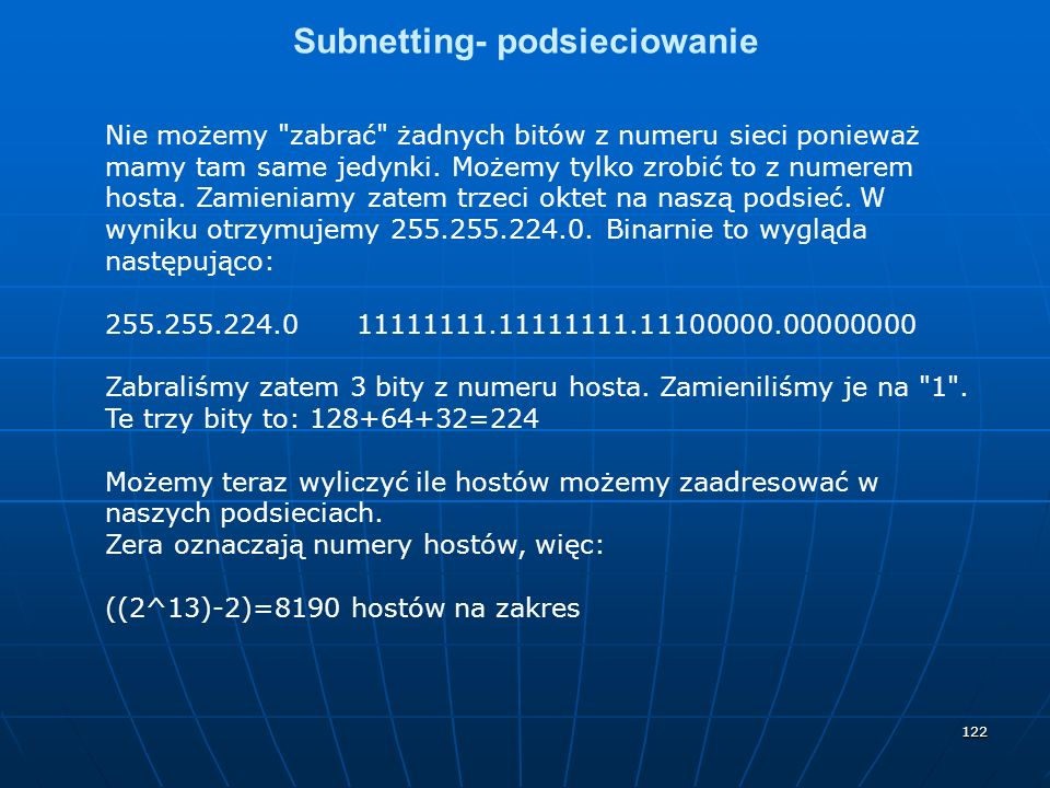 122 Subnetting- podsieciowanie Nie możemy zabrać żadnych bitów z numeru sieci ponieważ mamy tam same jedynki.