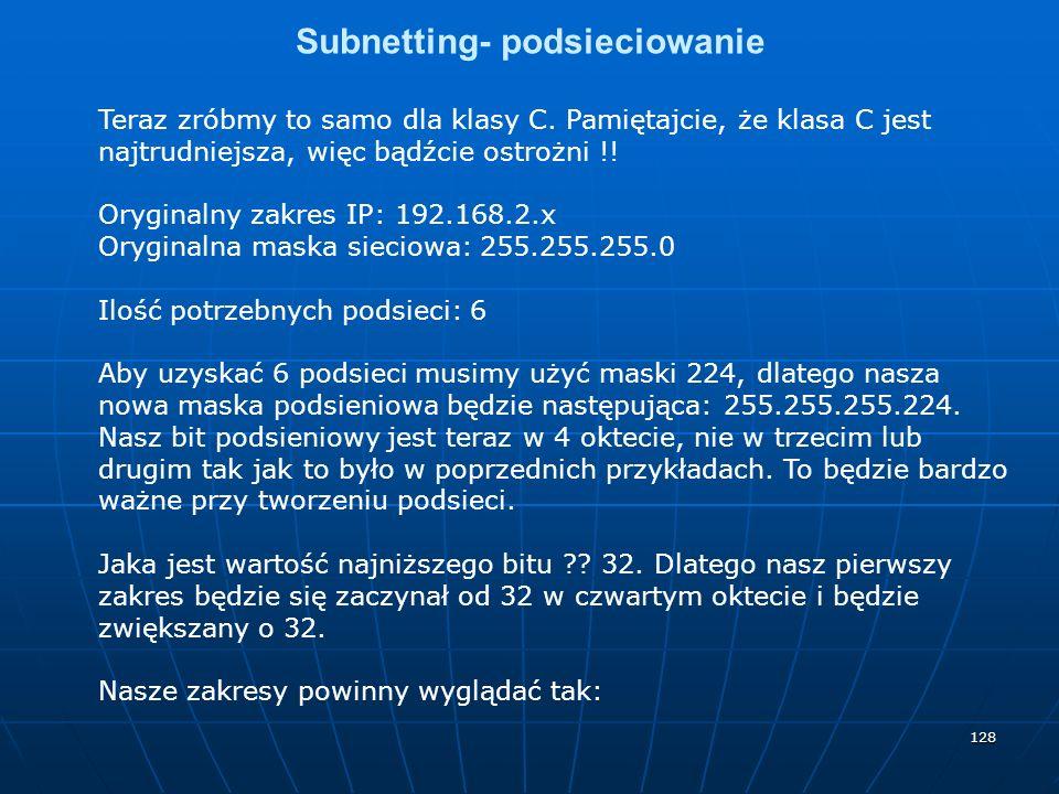 128 Subnetting- podsieciowanie Teraz zróbmy to samo dla klasy C. Pamiętajcie, że klasa C jest najtrudniejsza, więc bądźcie ostrożni !! Oryginalny zakr