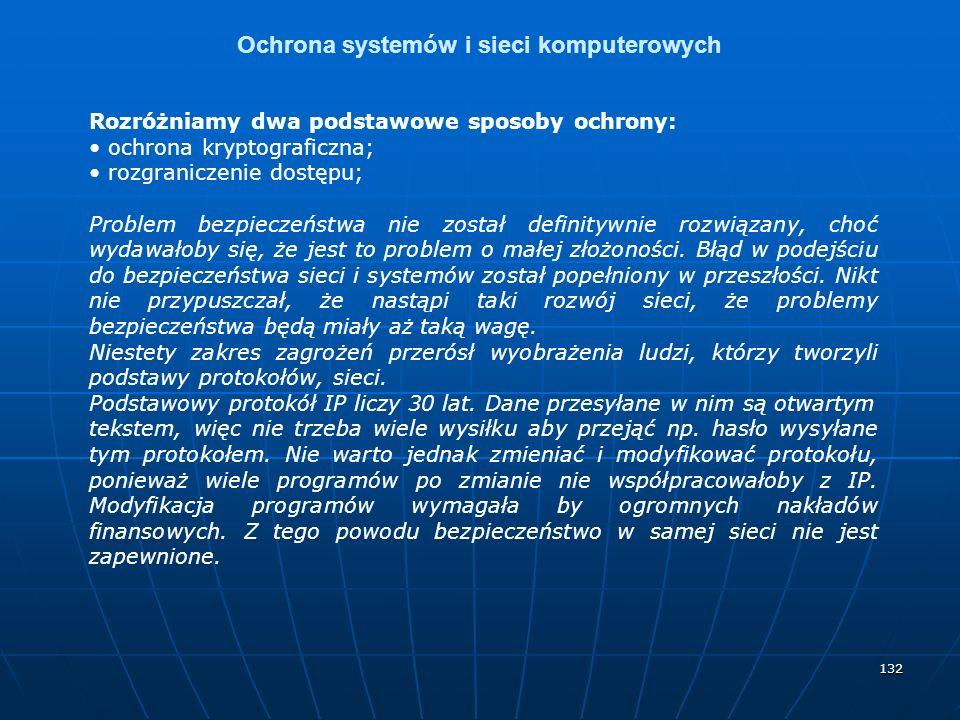 132 Ochrona systemów i sieci komputerowych Rozróżniamy dwa podstawowe sposoby ochrony: ochrona kryptograficzna; rozgraniczenie dostępu; Problem bezpie