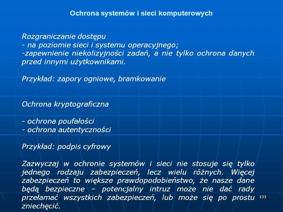 133 Ochrona systemów i sieci komputerowych Rozgraniczanie dostępu - na poziomie sieci i systemu operacyjnego; -zapewnienie niekolizyjności zadań, a ni