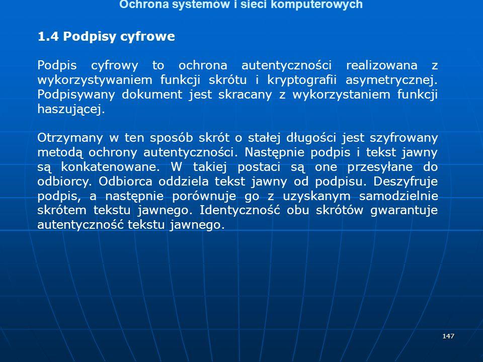 147 Ochrona systemów i sieci komputerowych 1.4 Podpisy cyfrowe Podpis cyfrowy to ochrona autentyczności realizowana z wykorzystywaniem funkcji skrótu
