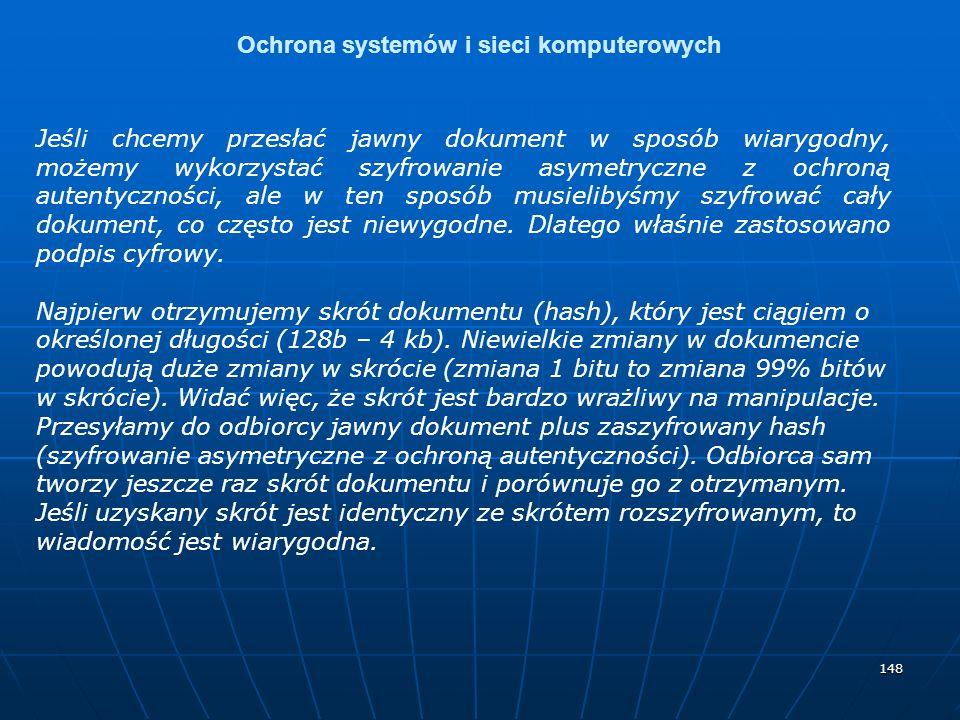 148 Ochrona systemów i sieci komputerowych Jeśli chcemy przesłać jawny dokument w sposób wiarygodny, możemy wykorzystać szyfrowanie asymetryczne z och