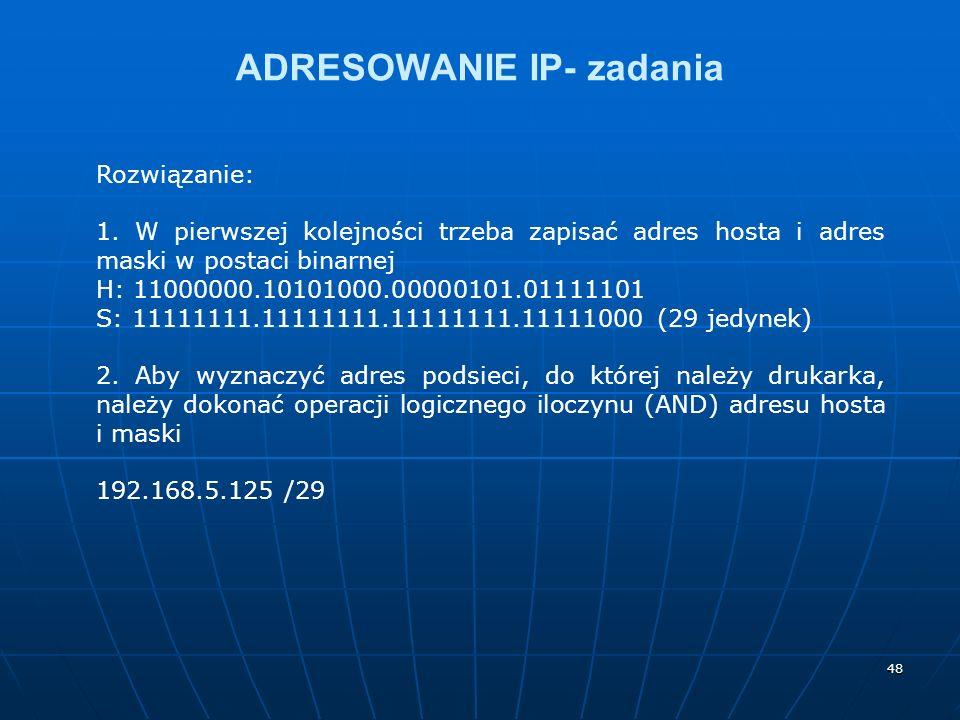 48 ADRESOWANIE IP- zadania Rozwiązanie: 1. W pierwszej kolejności trzeba zapisać adres hosta i adres maski w postaci binarnej H: 11000000.10101000.000