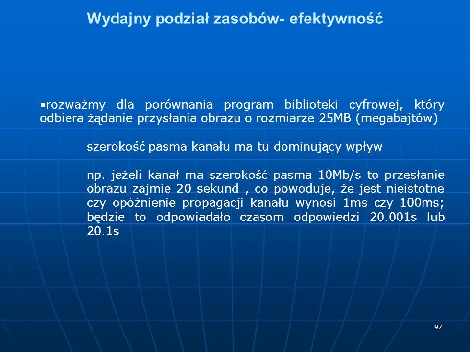 97 Wydajny podział zasobów- efektywność rozważmy dla porównania program biblioteki cyfrowej, który odbiera żądanie przysłania obrazu o rozmiarze 25MB