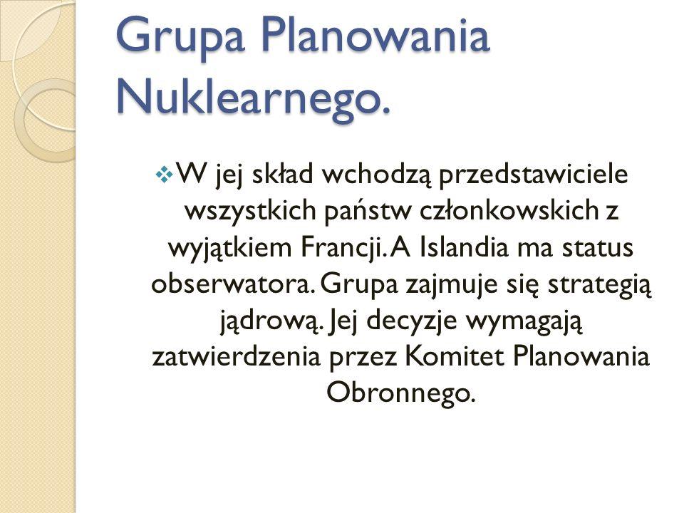 Grupa Planowania Nuklearnego. W jej skład wchodzą przedstawiciele wszystkich państw członkowskich z wyjątkiem Francji. A Islandia ma status obserwator