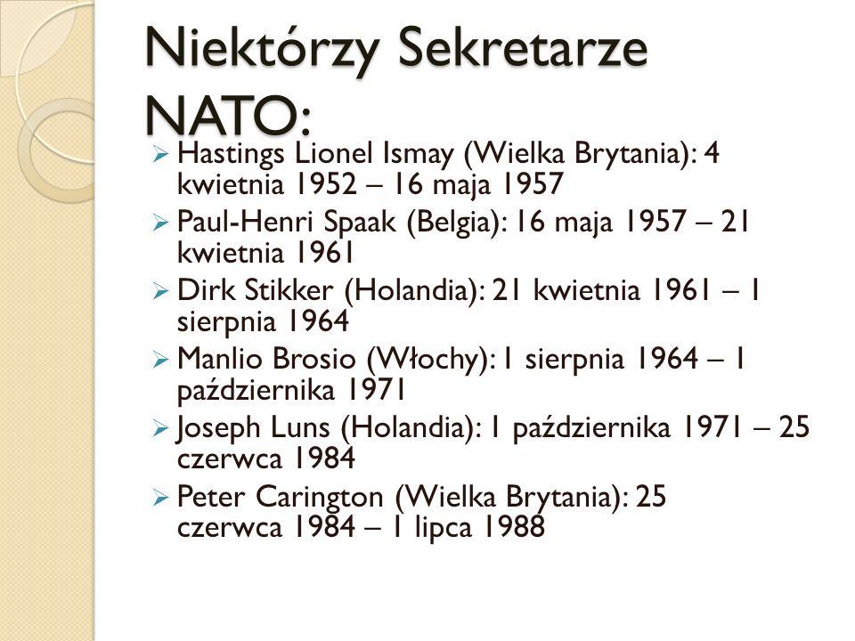 Niektórzy Sekretarze NATO: Hastings Lionel Ismay (Wielka Brytania): 4 kwietnia 1952 – 16 maja 1957 Paul-Henri Spaak (Belgia): 16 maja 1957 – 21 kwietn