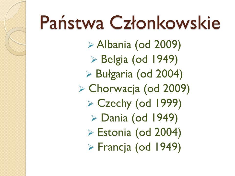Państwa Członkowskie Albania (od 2009) Belgia (od 1949) Bułgaria (od 2004) Chorwacja (od 2009) Czechy (od 1999) Dania (od 1949) Estonia (od 2004) Fran