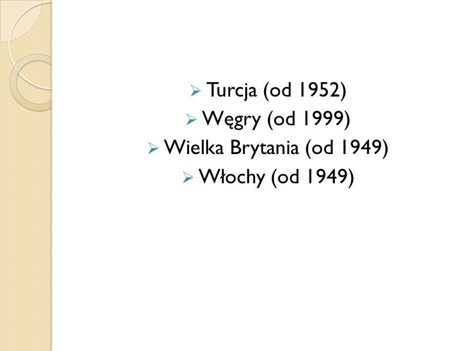 Turcja (od 1952) Węgry (od 1999) Wielka Brytania (od 1949) Włochy (od 1949)