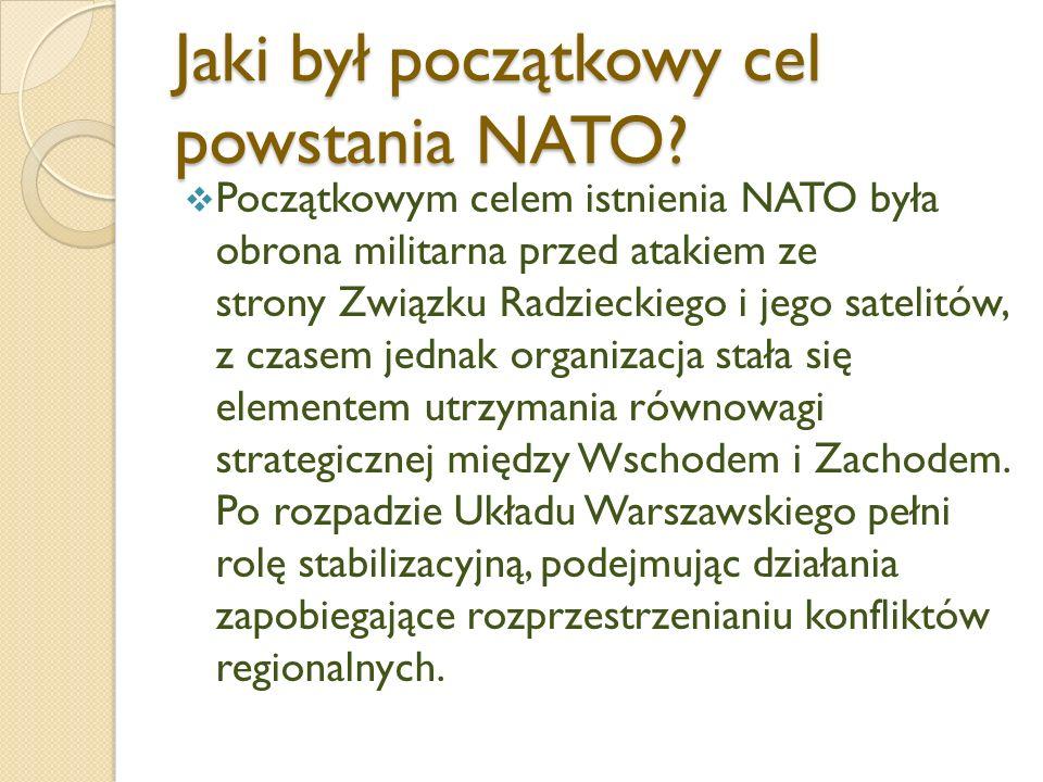 Jaki był początkowy cel powstania NATO? Początkowym celem istnienia NATO była obrona militarna przed atakiem ze strony Związku Radzieckiego i jego sat