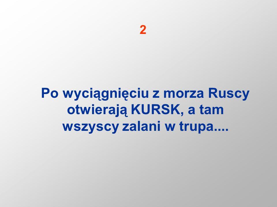 Po wyciągnięciu z morza Ruscy otwierają KURSK, a tam wszyscy zalani w trupa.... 2