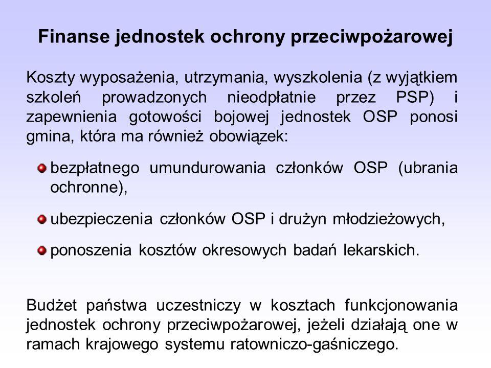 Koszty wyposażenia, utrzymania, wyszkolenia (z wyjątkiem szkoleń prowadzonych nieodpłatnie przez PSP) i zapewnienia gotowości bojowej jednostek OSP ponosi gmina, która ma również obowiązek: bezpłatnego umundurowania członków OSP (ubrania ochronne), ubezpieczenia członków OSP i drużyn młodzieżowych, ponoszenia kosztów okresowych badań lekarskich.