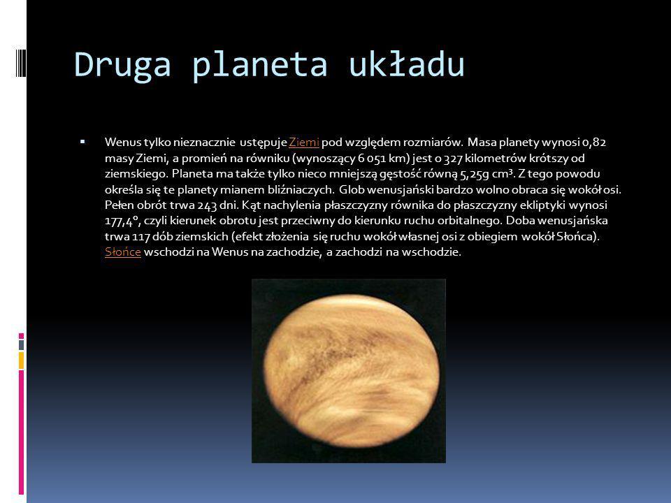 Druga planeta układu Wenus tylko nieznacznie ustępuje Ziemi pod względem rozmiarów. Masa planety wynosi 0,82 masy Ziemi, a promień na równiku (wynoszą