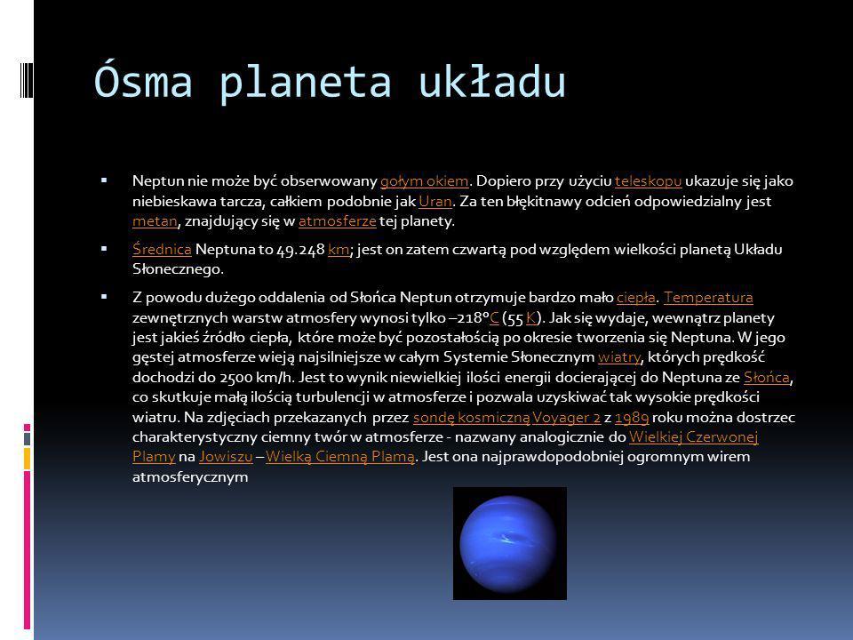 Ósma planeta układu Neptun nie może być obserwowany gołym okiem. Dopiero przy użyciu teleskopu ukazuje się jako niebieskawa tarcza, całkiem podobnie j