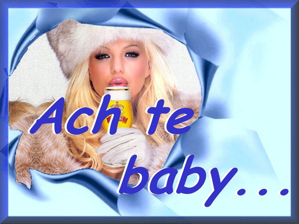 Ach te baby... Ach te baby... Ach te baby... Ach te baby...