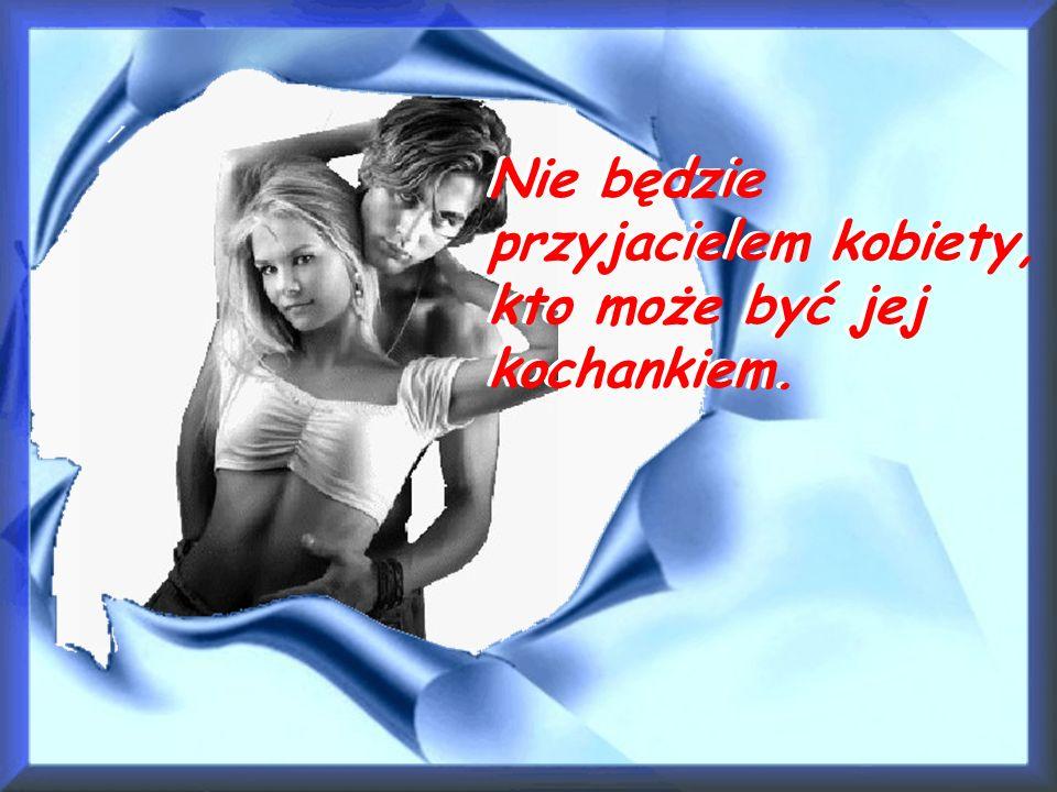 Bez miłości kobieta jest tylko lalką drewnianą, suchą jak trzaska i błyszczącą jak porcelana.