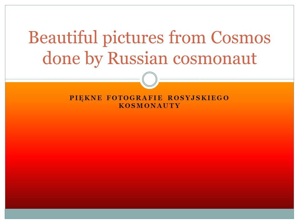 PIĘKNE FOTOGRAFIE ROSYJSKIEGO KOSMONAUTY Beautiful pictures from Cosmos done by Russian cosmonaut