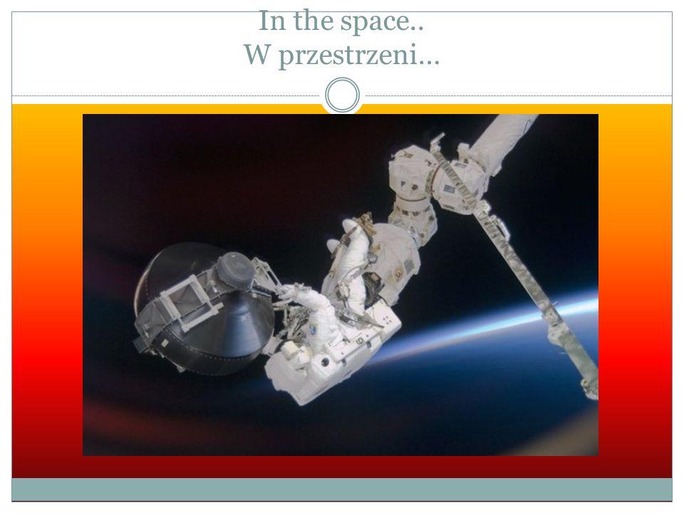 In the space.. W przestrzeni…