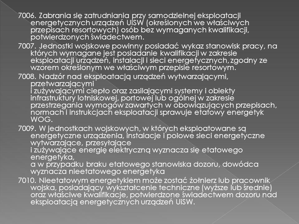 7006. Zabrania się zatrudniania przy samodzielnej eksploatacji energetycznych urządzeń UiSW (określonych we właściwych przepisach resortowych) osób be