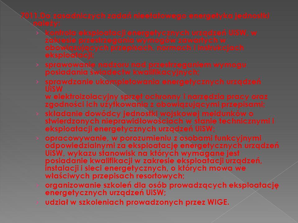 7011.Do zasadniczych zadań nieetatowego energetyka jednostki należy: kontrola eksploatacji energetycznych urządzeń UiSW, w zakresie przestrzegania wym