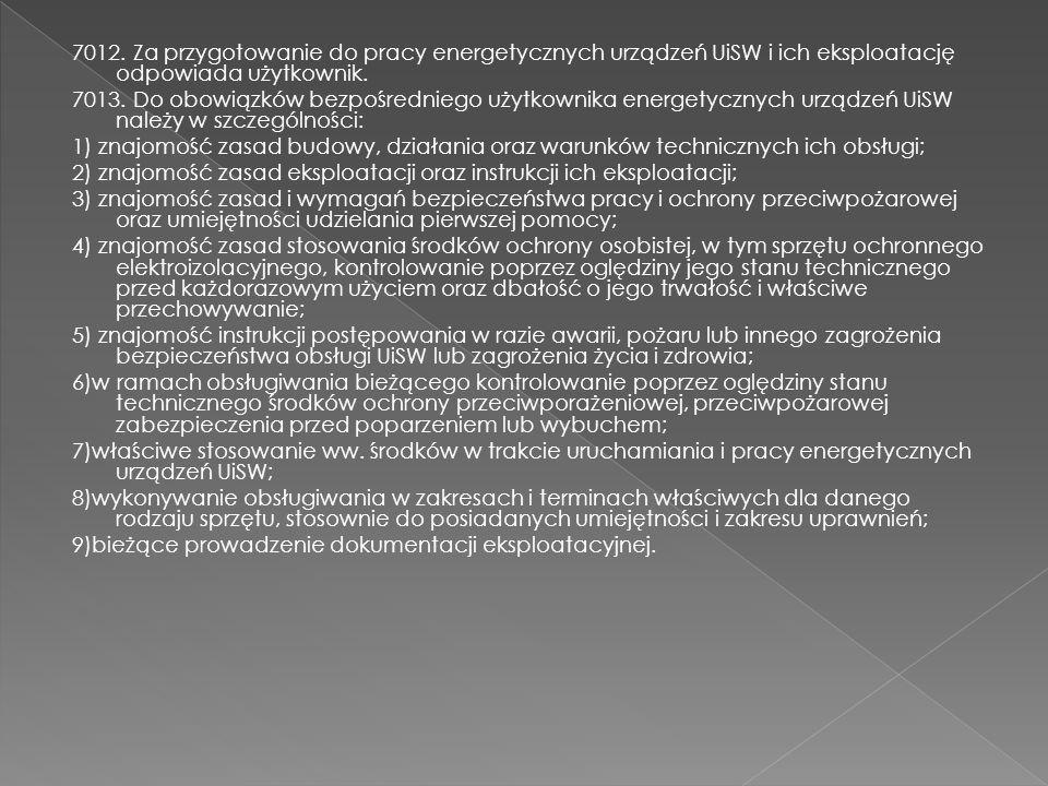 7012. Za przygotowanie do pracy energetycznych urządzeń UiSW i ich eksploatację odpowiada użytkownik. 7013. Do obowiązków bezpośredniego użytkownika e
