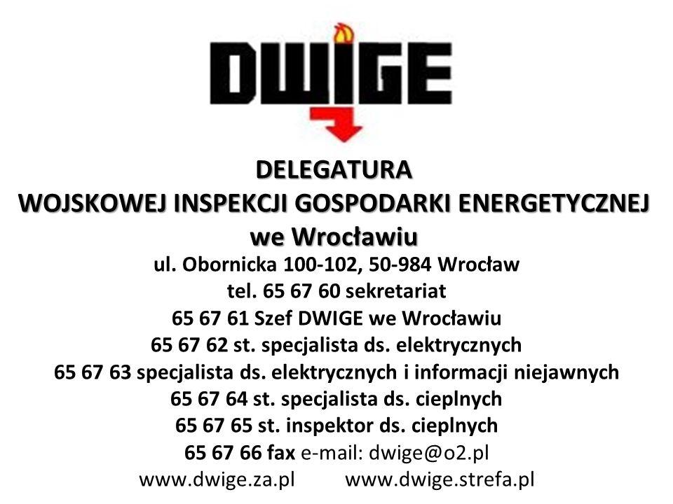 DELEGATURA WOJSKOWEJ INSPEKCJI GOSPODARKI ENERGETYCZNEJ we Wrocławiu ul. Obornicka 100-102, 50-984 Wrocław tel. 65 67 60 sekretariat 65 67 61 Szef DWI