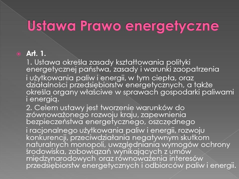 Art. 1. 1. Ustawa określa zasady kształtowania polityki energetycznej państwa, zasady i warunki zaopatrzenia i użytkowania paliw i energii, w tym ciep