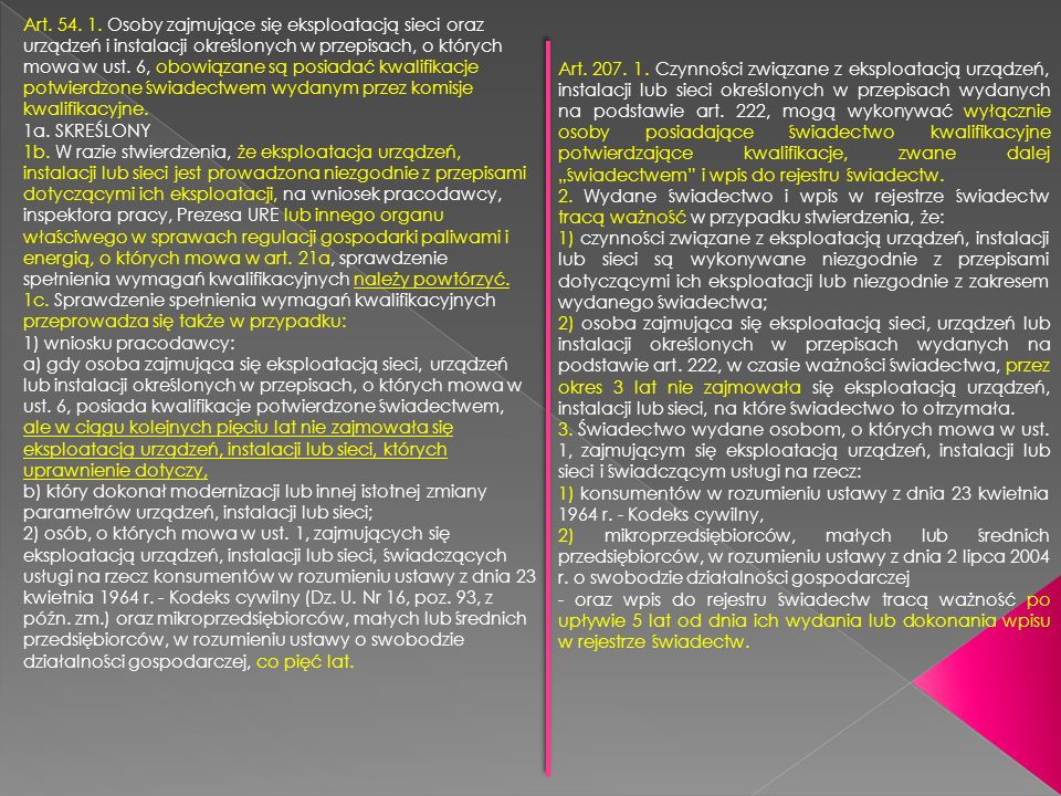 Art. 207. 1. Czynności związane z eksploatacją urządzeń, instalacji lub sieci określonych w przepisach wydanych na podstawie art. 222, mogą wykonywać