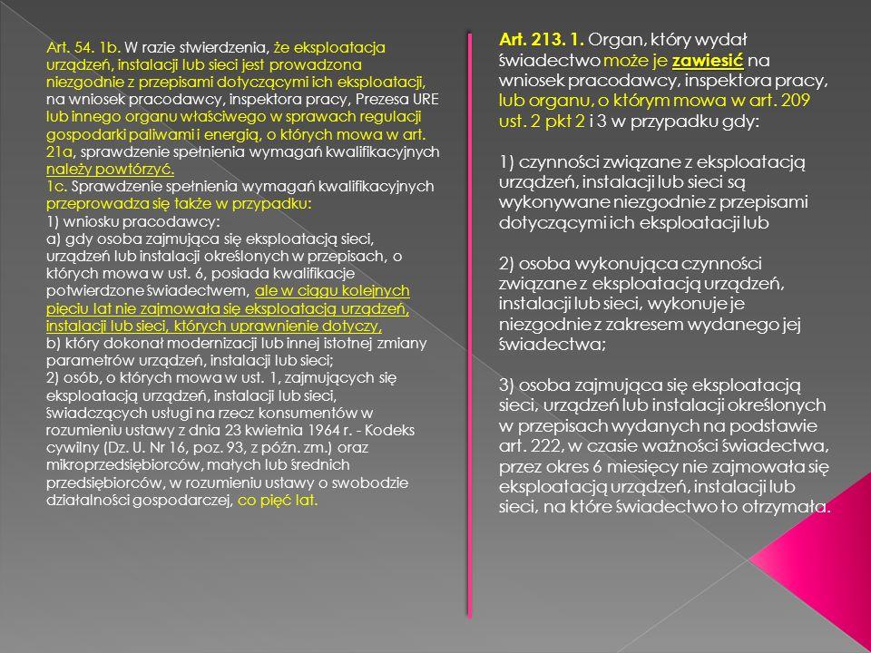 zawiesić Art. 213. 1. Organ, który wydał świadectwo może je zawiesić na wniosek pracodawcy, inspektora pracy, lub organu, o którym mowa w art. 209 ust