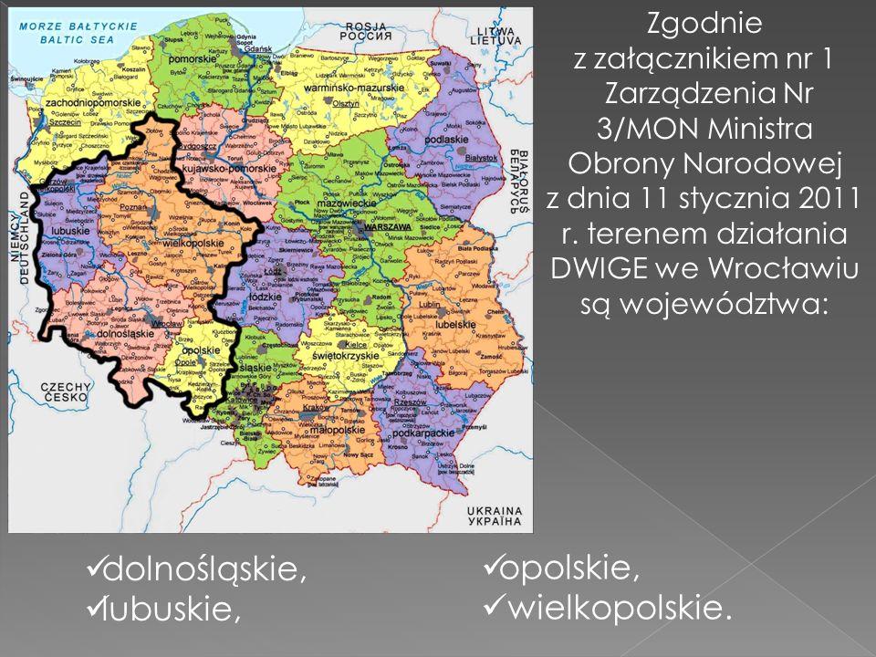 dolnośląskie, lubuskie, Zgodnie z załącznikiem nr 1 Zarządzenia Nr 3/MON Ministra Obrony Narodowej z dnia 11 stycznia 2011 r. terenem działania DWIGE