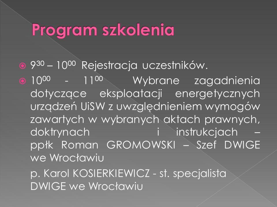 9 30 – 10 00 Rejestracja uczestników. 10 00 - 11 00 Wybrane zagadnienia dotyczące eksploatacji energetycznych urządzeń UiSW z uwzględnieniem wymogów z