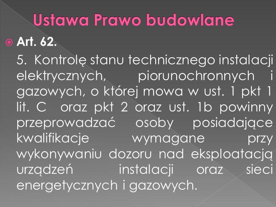 Art. 62. 5. Kontrolę stanu technicznego instalacji elektrycznych, piorunochronnych i gazowych, o której mowa w ust. 1 pkt 1 lit. C oraz pkt 2 oraz ust