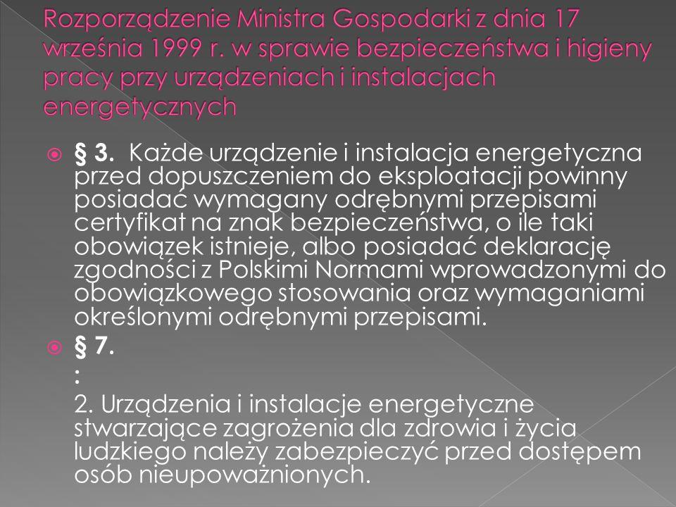 § 3. Każde urządzenie i instalacja energetyczna przed dopuszczeniem do eksploatacji powinny posiadać wymagany odrębnymi przepisami certyfikat na znak