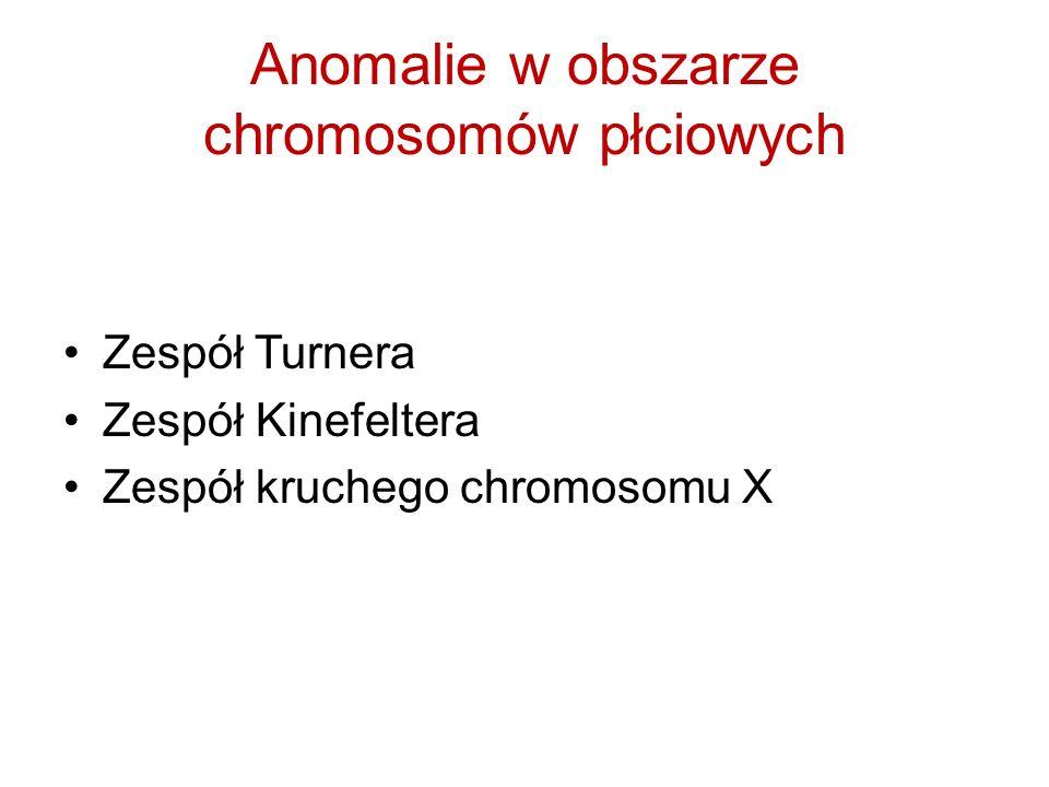 Anomalie w obszarze chromosomów płciowych Zespół Turnera Zespół Kinefeltera Zespół kruchego chromosomu X