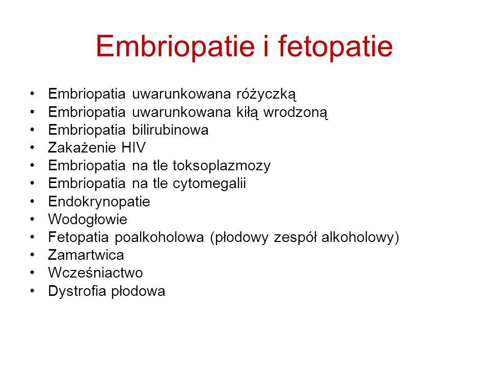 Embriopatie i fetopatie Embriopatia uwarunkowana różyczką Embriopatia uwarunkowana kiłą wrodzoną Embriopatia bilirubinowa Zakażenie HIV Embriopatia na