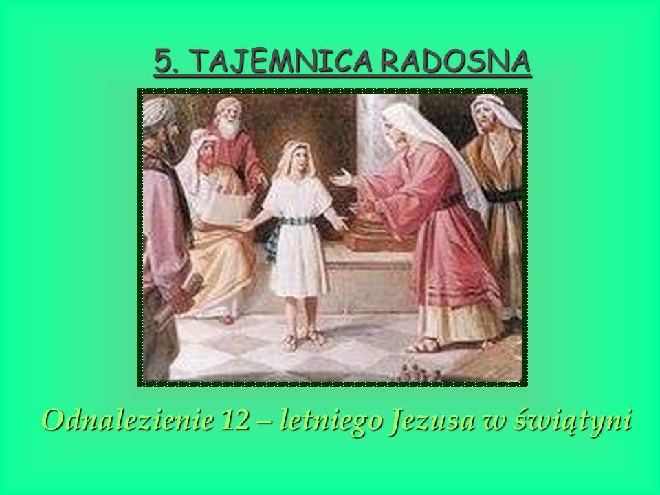 Odnalezienie 12 – letniego Jezusa w świątyni 5. TAJEMNICA RADOSNA 5. TAJEMNICA RADOSNA