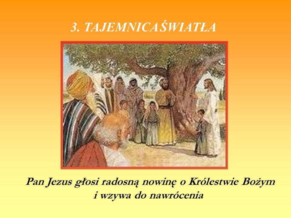 3. TAJEMNICA ŚWIATŁA Pan Jezus głosi radosną nowinę o Królestwie Bożym i wzywa do nawrócenia