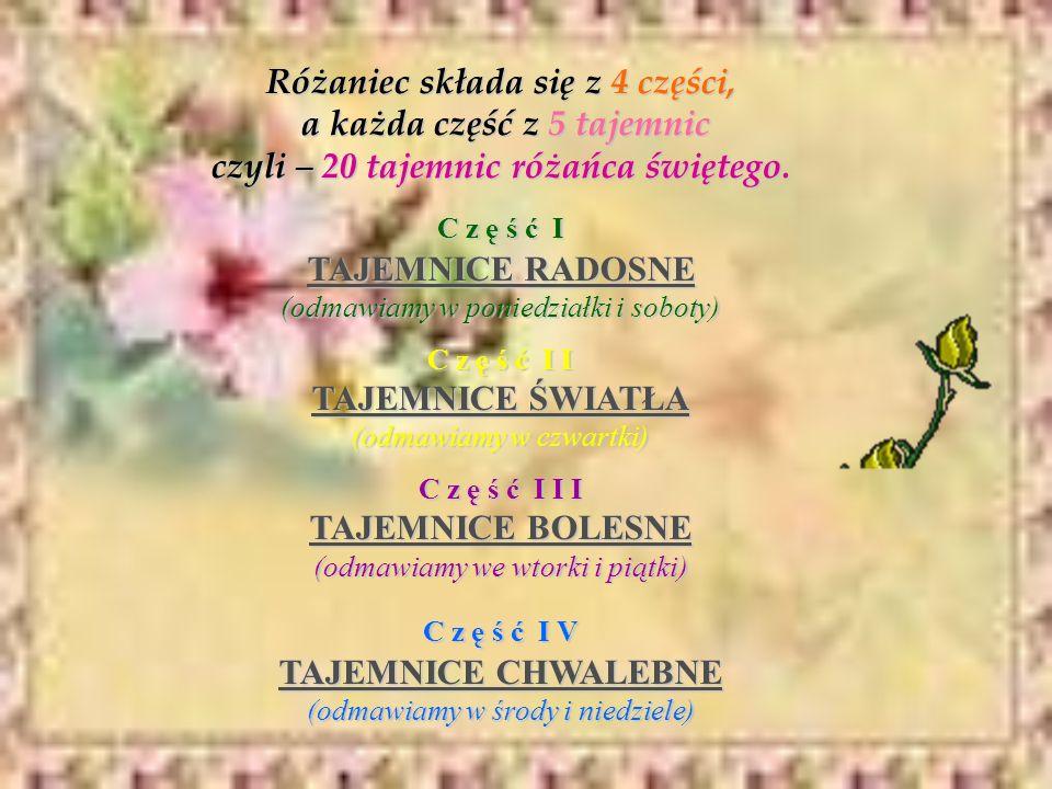 Różaniec składa się z 4 części, a każda część z 5 tajemnic czyli – 20 tajemnic różańca świętego. C z ę ś ć I TTTT AAAA JJJJ EEEE MMMM NNNN IIII CCCC E