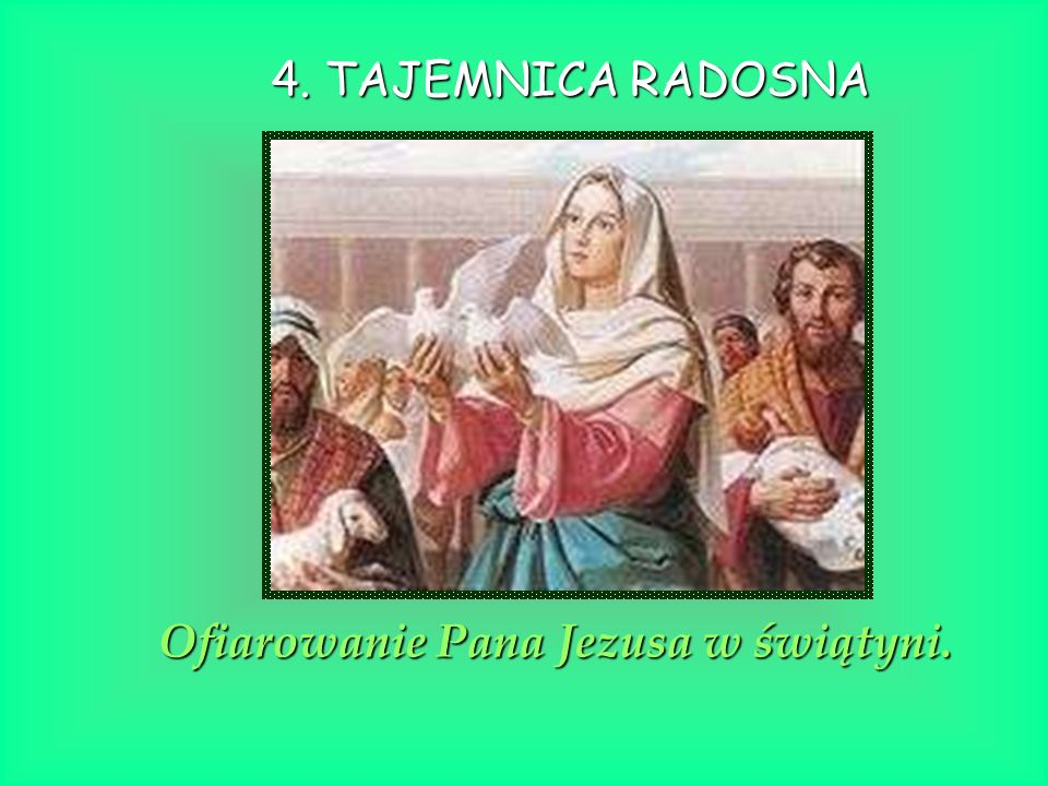 Ofiarowanie Pana Jezusa w świątyni. 4. TAJEMNICA RADOSNA