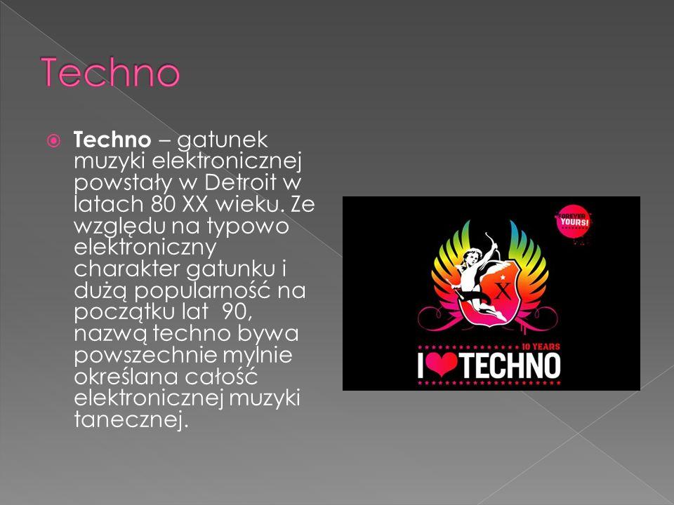 Techno – gatunek muzyki elektronicznej powstały w Detroit w latach 80 XX wieku.