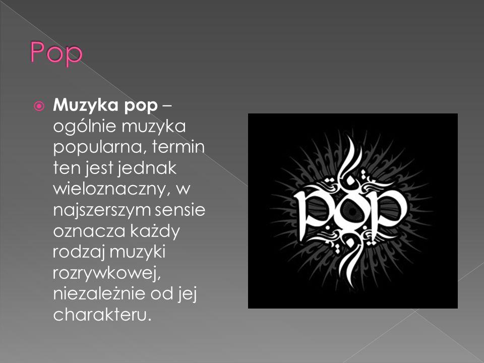 Muzyka pop – ogólnie muzyka popularna, termin ten jest jednak wieloznaczny, w najszerszym sensie oznacza każdy rodzaj muzyki rozrywkowej, niezależnie od jej charakteru.
