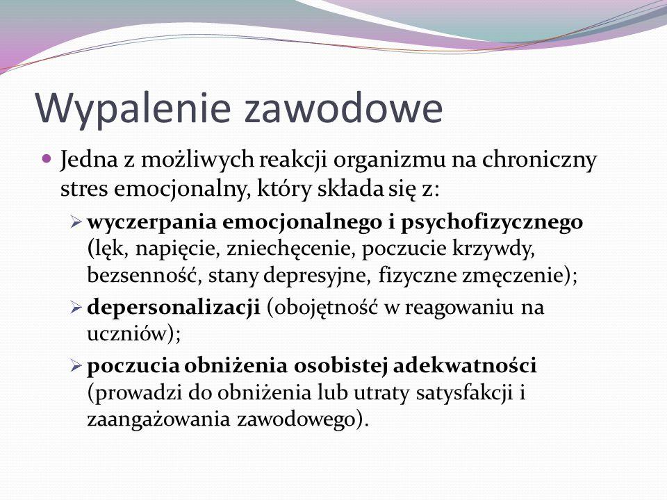 Wypalenie zawodowe Jedna z możliwych reakcji organizmu na chroniczny stres emocjonalny, który składa się z: wyczerpania emocjonalnego i psychofizyczne