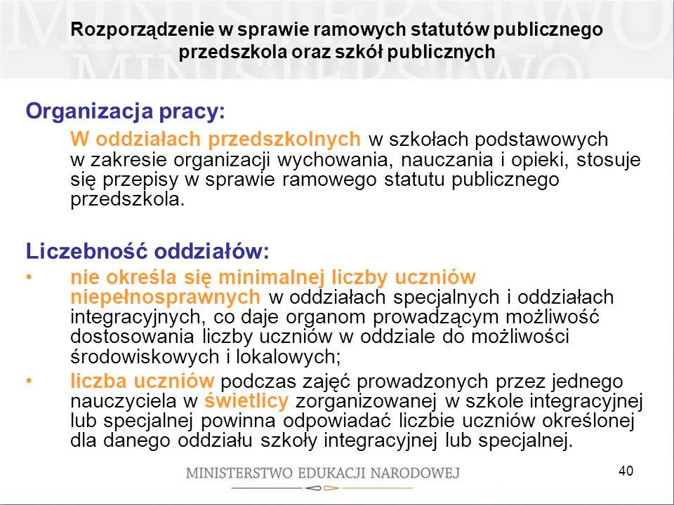 40 Organizacja pracy: W oddziałach przedszkolnych w szkołach podstawowych w zakresie organizacji wychowania, nauczania i opieki, stosuje się przepisy w sprawie ramowego statutu publicznego przedszkola.