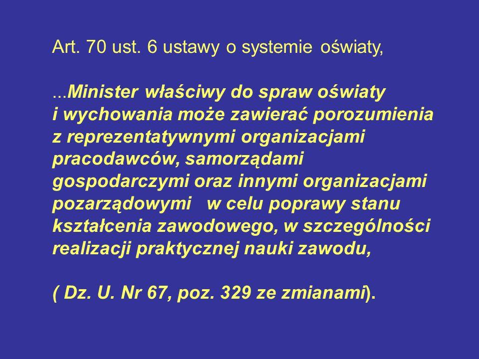 Art. 70 ust. 6 ustawy o systemie oświaty,...Minister właściwy do spraw oświaty i wychowania może zawierać porozumienia z reprezentatywnymi organizacja
