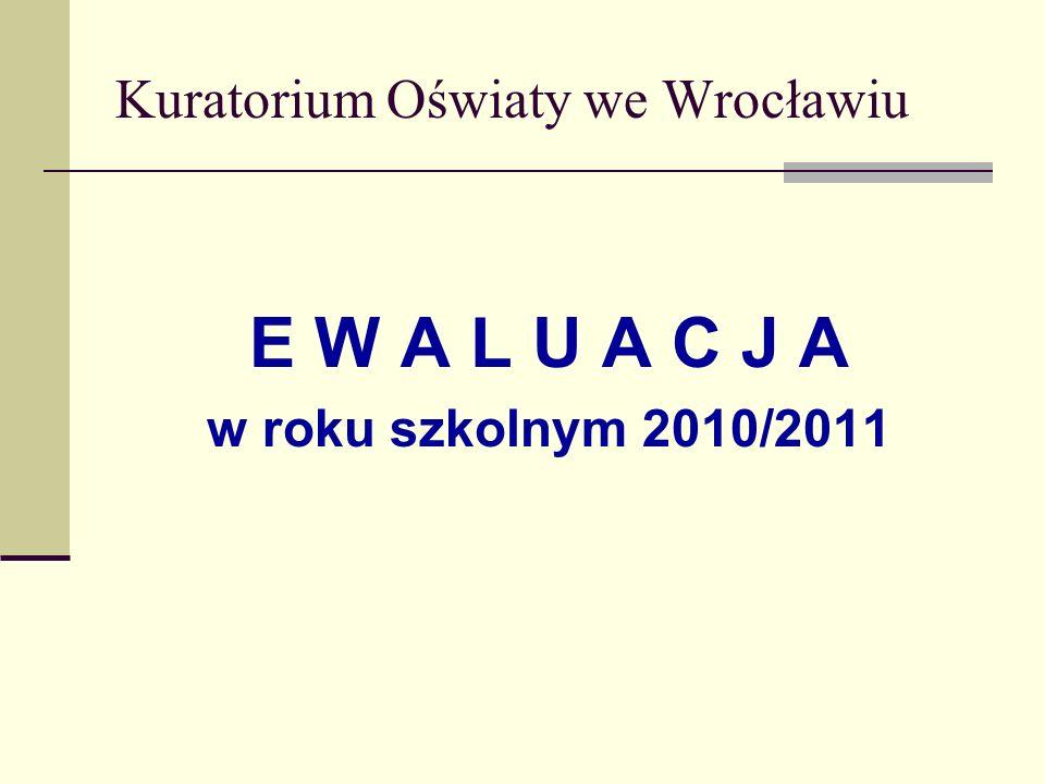 Kuratorium Oświaty we Wrocławiu E W A L U A C J A w roku szkolnym 2010/2011