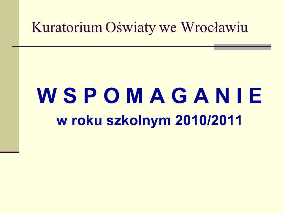 Kuratorium Oświaty we Wrocławiu W S P O M A G A N I E w roku szkolnym 2010/2011