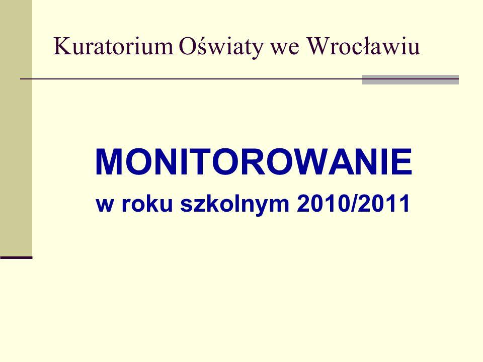 Kuratorium Oświaty we Wrocławiu MONITOROWANIE w roku szkolnym 2010/2011