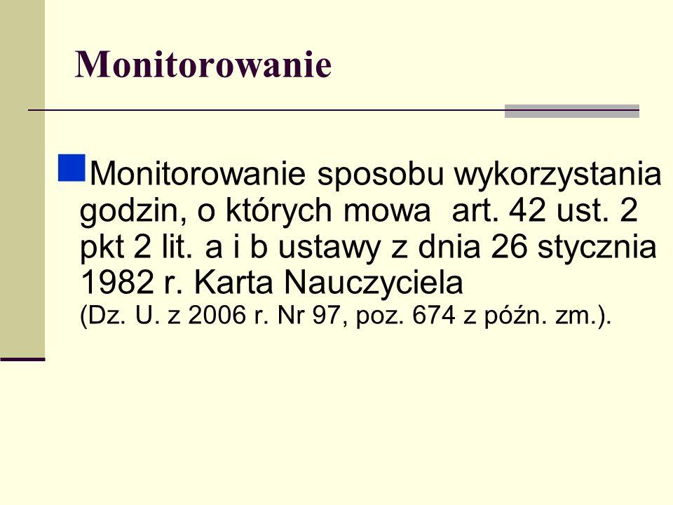 Monitorowanie Monitorowanie sposobu wykorzystania godzin, o których mowa art. 42 ust. 2 pkt 2 lit. a i b ustawy z dnia 26 stycznia 1982 r. Karta Naucz